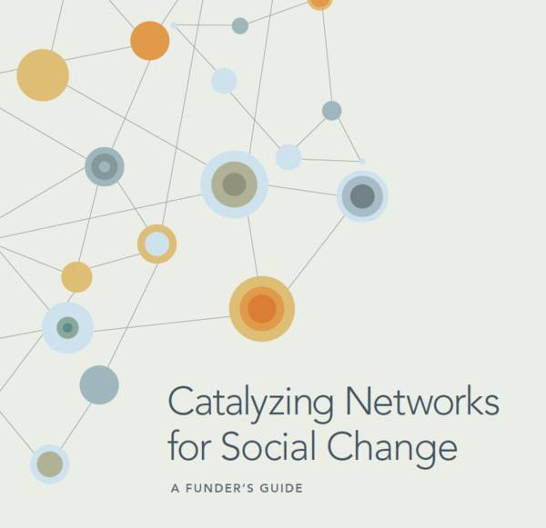 Catalyzing Networks For Social Change A Funders Guide O Grantmakers Effective Organizations