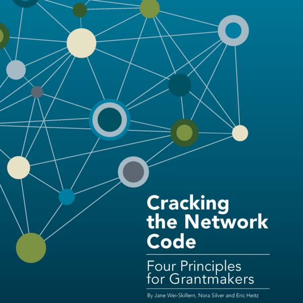 "This cover is dark blue and has blue, green and cream nodes on a network map. The title reads, ""Cracking the Network Code: Four Principles for Grantmakers""."