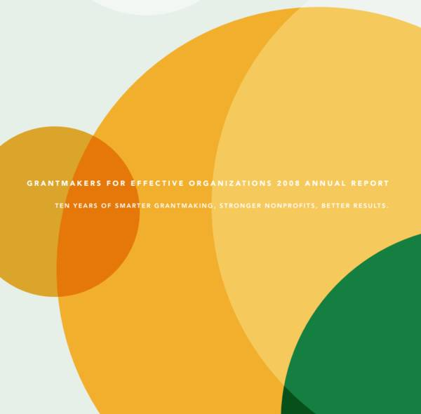 "This cover has overlapping green, orange and yellow circles. The title reads, ""Grantmakers for Effective Organizations Annual Report: 2008""."