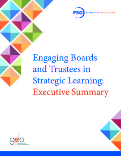 "This is the cover of the executive summary for ""Engaging Boards and Trustees in Strategic Learning: A Toolkit."" The cover is white with multi-colored graphics in the corners. The FSG and GEO logos appear in opposing corners of the cover"