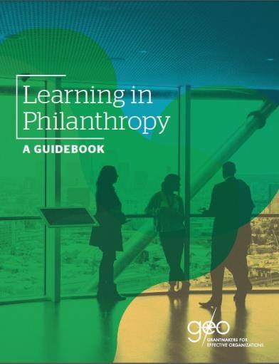 "This publication cover of ""Learning in Philanthropy: A Guidebook"" features a full-page image of three individuals in conversation. The image has an overlay of teal, yellow and green graphics. The title is written in the upper left corner and the GEO logo in the bottom right."