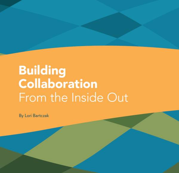 "This cover has blue and green diamonds with an orange bar across the front. The title reads, ""Building Collaboration from the Inside Out""."